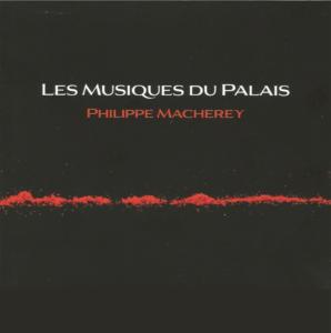 """Philippe Macherey """"Les Musiques du Palais"""" Album"""