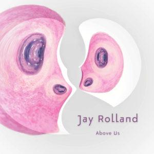 Jay Rolland «Above Us» Album